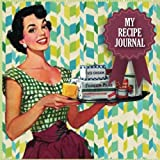 My Recipe Book: Blank Recipe Journal: The Perfect Gift for Foodies, Cooks, Chefs * 100 Page Custom Cookbook * Vintage * Retro * 8.5 x 8.5 * Softback * Large Notebook