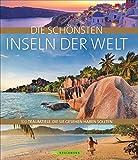 Die schönsten Inseln der Welt: 100 Traumziele, die Sie gesehen haben sollten. Für alle Strand- und Insel-Liebhaber. Wunderschöne Traumstrände und einsame Inseln weltweit eindrucksvoll fotografiert.