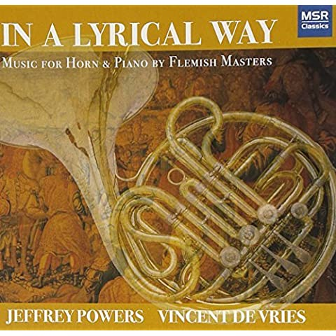 In a Lyrical Way: Music for Horn and Piano by Flemish Masters by MSR Classics (2009-02-10)