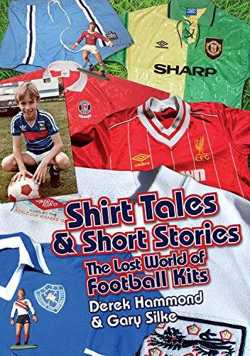Got, Not Got: Shirt Tales & Short Stories: The Lost World of Classic Football Kits
