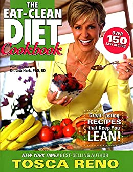 The Eat-Clean Diet Cookbook: Great-Tasting Recipes that Keep You Lean! von [Reno, Tosca]