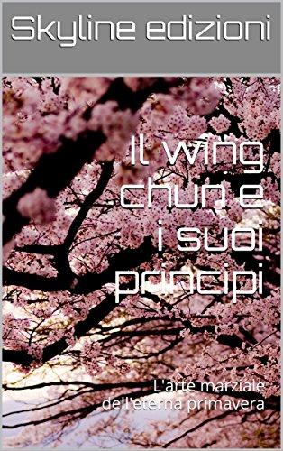 Il wing chun e i suoi principi (Italian Edition)