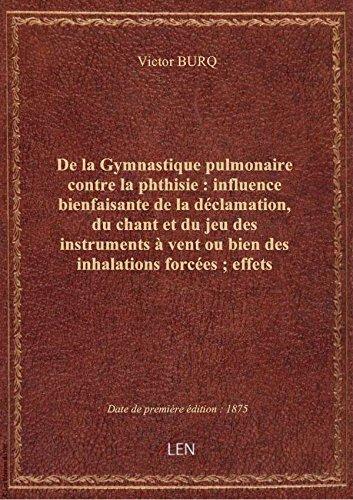 De la Gymnastique pulmonaire contre la phthisie : influence bienfaisante de la déclamation, du chant