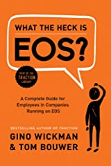 What the Heck Is EOS?: A Complete Guide for Employees in Companies Running on EOS Hardcover