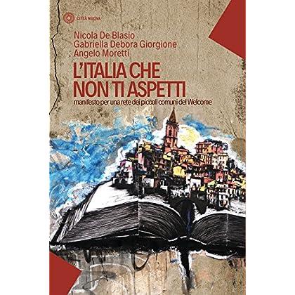 L'italia Che Non Ti Aspetti. Manifesto Per Una Rete Dei Piccoli Comuni Del Welcome