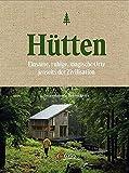Hütten: Einsame, ruhige, magische Orte jenseits der Zivilisation