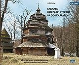 Sakrale Holzarchitektur in den Karpaten: Bauforschung an ausgewählten Beispielen in der West-Ukraine -
