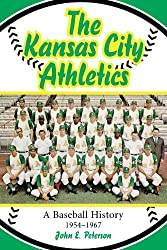 The Kansas City Athletics: A Baseball History, 1954-1967