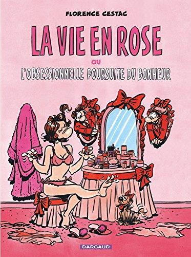 La vie en rose ou l'obsessionnelle poursuite du bonheur par Florence Cestac