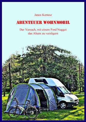 Janos Kertesz - Abenteuer Wohnmobil: Der Versuch, mit einem Ford Nugget das Altern zu verzögern