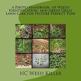 A Photo Handbook  of Weeds Identification  and Green Grass Lawn Care for Picture Perfect Turf (English Edition) von [NC WEED KILLER]