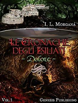 Le Cronache degli Esiliati - Dolore (InFantasia Vol. 1) di [Morgana, I. L.]