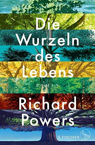 Die Wurzeln des Lebens: Roman von [Powers, Richard]