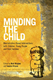 Minding the Child: Mentalization-Based Interventions with Children, Young People and their Families