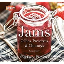 Jams: Jellies, Preserves & Chutneys (Quick and Easy, Proven Recipes)