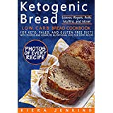 Ketogenic Bread: Low Carb Bread Cookbook for Keto, Paleo, and Gluten Free Diets with Photos and Complete Nutritional Info For Every Recipe; Loaves, Bagels, Rolls, Muffins, and More! (English Edition)