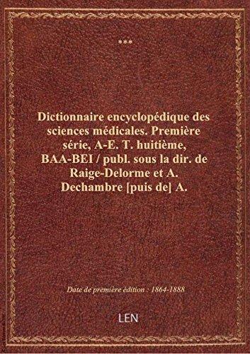 Dictionnaire encyclopédique des sciences médicales. Première série, A-E. T. huitième, BAA-BEI / pu