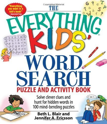 The Everything Kids' Word Search Puzzle and Activity Book: Solve clever clues and hunt for hidden words in 100 mind-bending puzzles by Blair, Beth L, Ericsson, Jennifer A (2008) Paperback