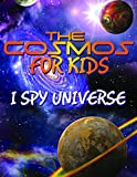 The Cosmos For Kids (I Spy Universe): Solar System and Planets in our Universe (Awesome Kids Educational Books)