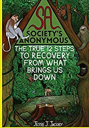 Society's Anonymous: The True 12 Steps To Recovery From What Brings Us Down (English Edition)