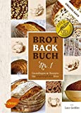 : Brotbackbuch Nr. 1: Grundlagen und Rezepte für ursprüngliches Brot