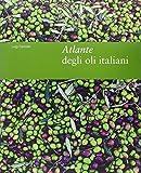 Atlante degli oli italiani. Ediz. illustrata