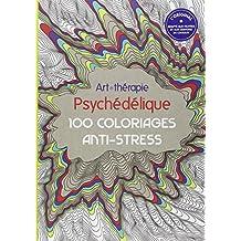 Art-Thérapie Psychédélique: 100 coloriages anti-stress
