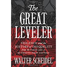 The Great Leveler – Violence and the History of Inequality from the Stone Age to the Twenty–First Century (The Princeton Economic History of the Western World)