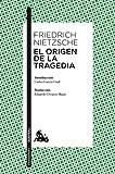 El origen de la tragedia: Introducción de Carlos García Gual. Traducción de Eduardo Ovejero Mauri (Humanidades)