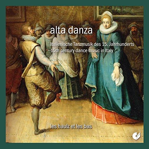 Alta Danza - Italienische Tanzmusik des 15. Jahrhunderts -
