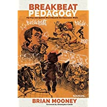 Breakbeat Pedagogy: Hip Hop and Spoken Word Beyond the Classroom Walls (Counterpoints / Studies in Criticality, Band 512)