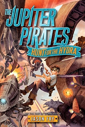 The Jupiter Pirates: Hunt for the Hydra by Jason Fry (2014-11-11)