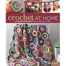 Crochet At Home: 25 Clever Projects for Colorful Living by Brett Bara (2013-06-11)