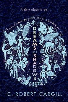 Dreams and Shadows by [Cargill, C. Robert]