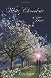 White Chocolate Tree: The White Chocolate Trilogy Book 3: A Suspenseful Novel of Romance and Spirituality by Egger, Kara (2014) Paperback