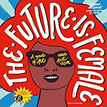 Future Is Female Wall Calendar 2019: A Year of Art and Activism