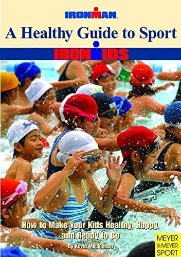 A Healthy Guide to Sport: How to Make Your Kids Healthy, Happy, and Ready to Go (Ironman) por Kevin Mackinnon