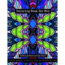 Coloring Book for Men - Be Bold, Be Brave and Just Color!: Coloring drawings to help you relax and improve your mood by Bella Stitt (2016-01-29)