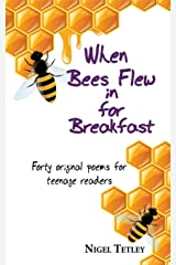When bees flew in for breakfast: Forty original poems for teenage readers Paperback