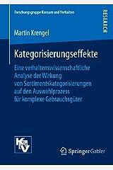 Kategorisierungseffekte: Eine verhaltenswissenschaftliche Analyse der Wirkung von Sortimentskategorisierungen auf den Auswahlprozess für komplexe Gebrauchsgüter ... (Forschungsgruppe Konsum und Verhalten) Kindle Ausgabe