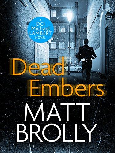 Dead Embers (DCI Michael Lambert crime series Book 3) by [Brolly, Matt]