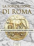 La fondazione di Roma: La nascita della Città Eterna tra mito e storia