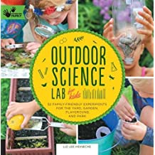 Outdoor Science Lab for Kids: 52 Family-Friendly Experiments for the Yard, Garden, Playground, and Park (Hands-On Family)