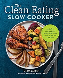 The clean eating slow cooker a healthy cookbook of wholesome meals the clean eating slow cooker a healthy cookbook of wholesome meals that prep fast forumfinder Images