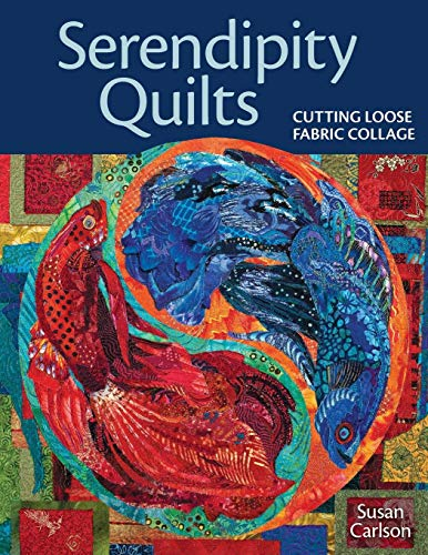 Serendipity Quilts: Cutting Loose Fabric Collage por Susan E Carlson