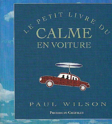 Le petit livre du calme en voiture par Paul Wilson