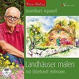 Mein Atelier: Grundkurs Aquarell - Landhäuser malen: mit Ekkehardt Hofmann - Ekkehardt Hofmann