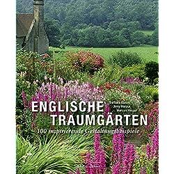 Englische Traumgärten: 100 inspirierende Gestaltungsbeispiele