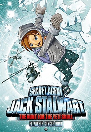 Secret Agent Jack Stalwart: Book 13: The Hunt for the Yeti Skull: Nepal (The Secret Agent Jack Stalwart Series, Band 13)