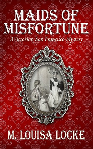 Maids of Misfortune (A Victorian San Francisco Mystery Book 1) (English Edition) par [Locke, M. Louisa]